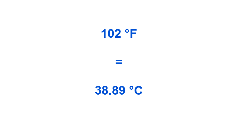 Summary. How much is 102 degrees Fahrenheit ...